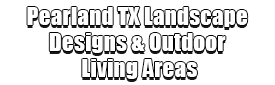 Pearland TX Landscape Designs & Outdoor Living Areas Logo-We offer Landscape Design, Outdoor Patios & Pergolas, Outdoor Living Spaces, Stonescapes, Residential & Commercial Landscaping, Irrigation Installation & Repairs, Drainage Systems, Landscape Lighting, Outdoor Living Spaces, Tree Service, Lawn Service, and more.